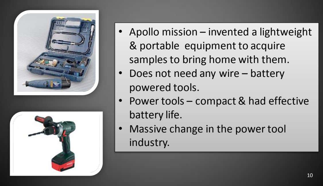 • Apollo mission – invented a lightweight & portable equipment to acquire samples to bring
