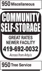 950 Miscellaneous COMMUNITY SELF-STORAGE GREAT RATES NEWER FACILITY 419-692-0032 Across from Arby's 950 Tree