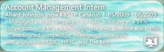 Account Management Intern Allard Johnson (now KBS+P Canada) | 05/2009 - 08/2009 - Managed e-mail