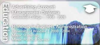 Education Advertising Account Management Diploma Centennial College | 2008 - 2009 Honours in Business Administration