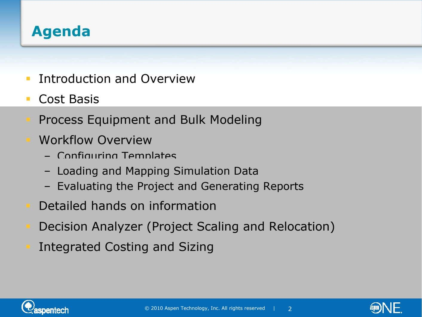 Agenda Introduction and Overview Cost Basis Process Equipment and Bulk Modeling Workflow Overview – Configuring Templates