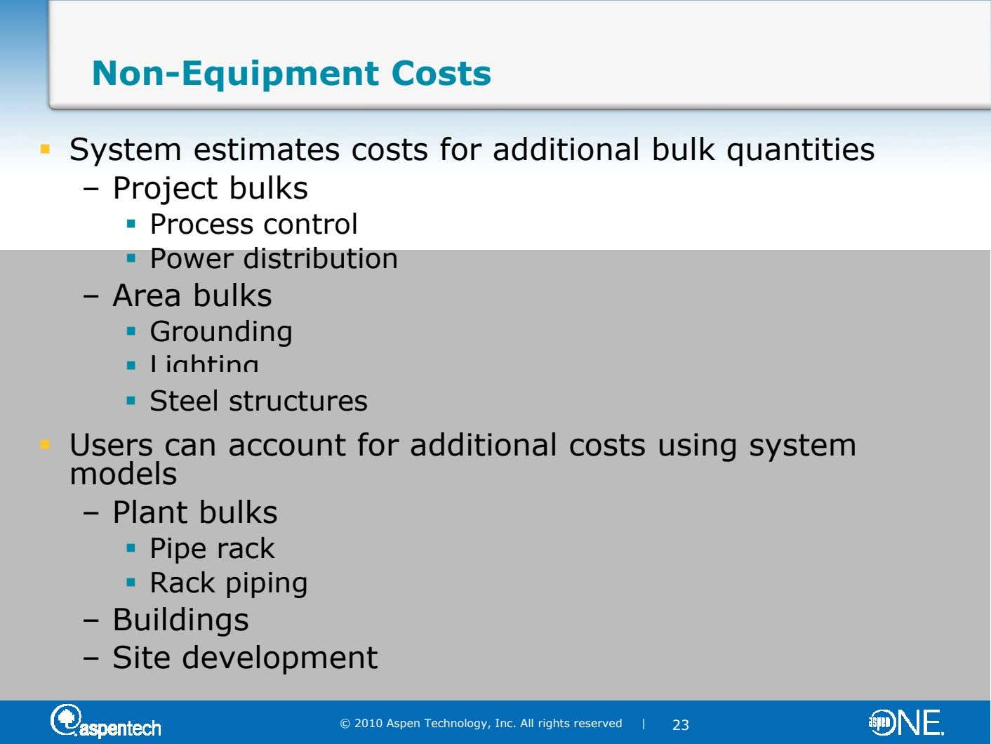 Non-Equipment Costs System estimates costs for additional bulk quantities – Project bulks Process control Power distribution