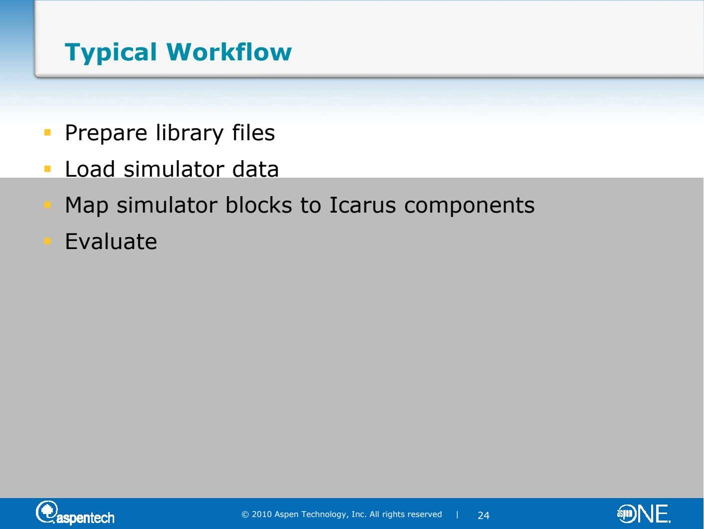 Typical Workflow Prepare library files Load simulator data Map simulator blocks to Icarus components Evaluate ©