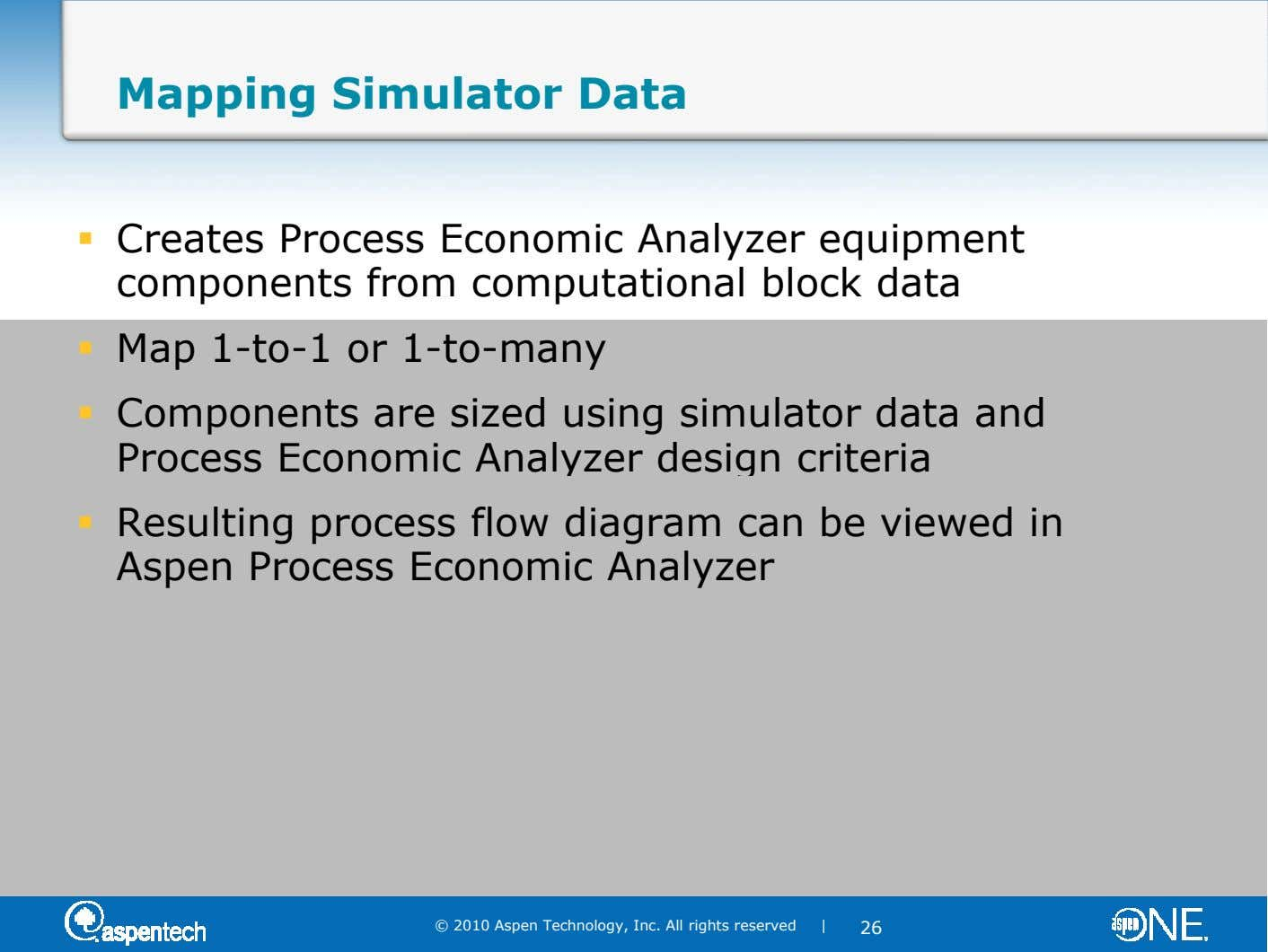 Mapping Simulator Data Creates Process Economic Analyzer equipment components from computational block data Map 1-to-1 or