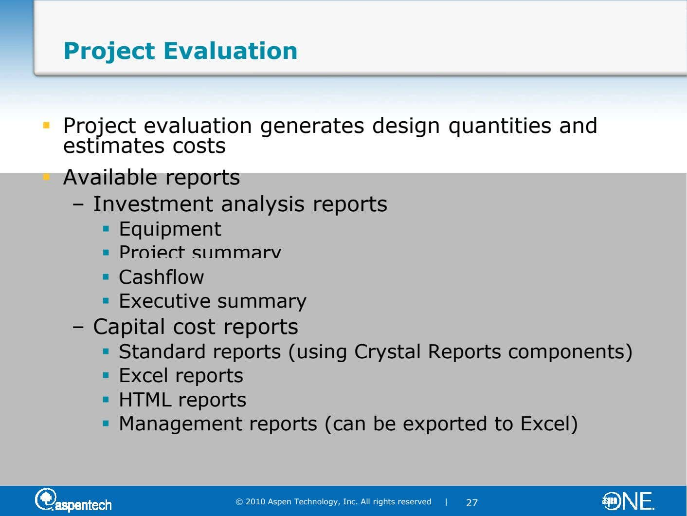 Project Evaluation Project evaluation generates design quantities and estimates costs Available reports – Investment analysis reports