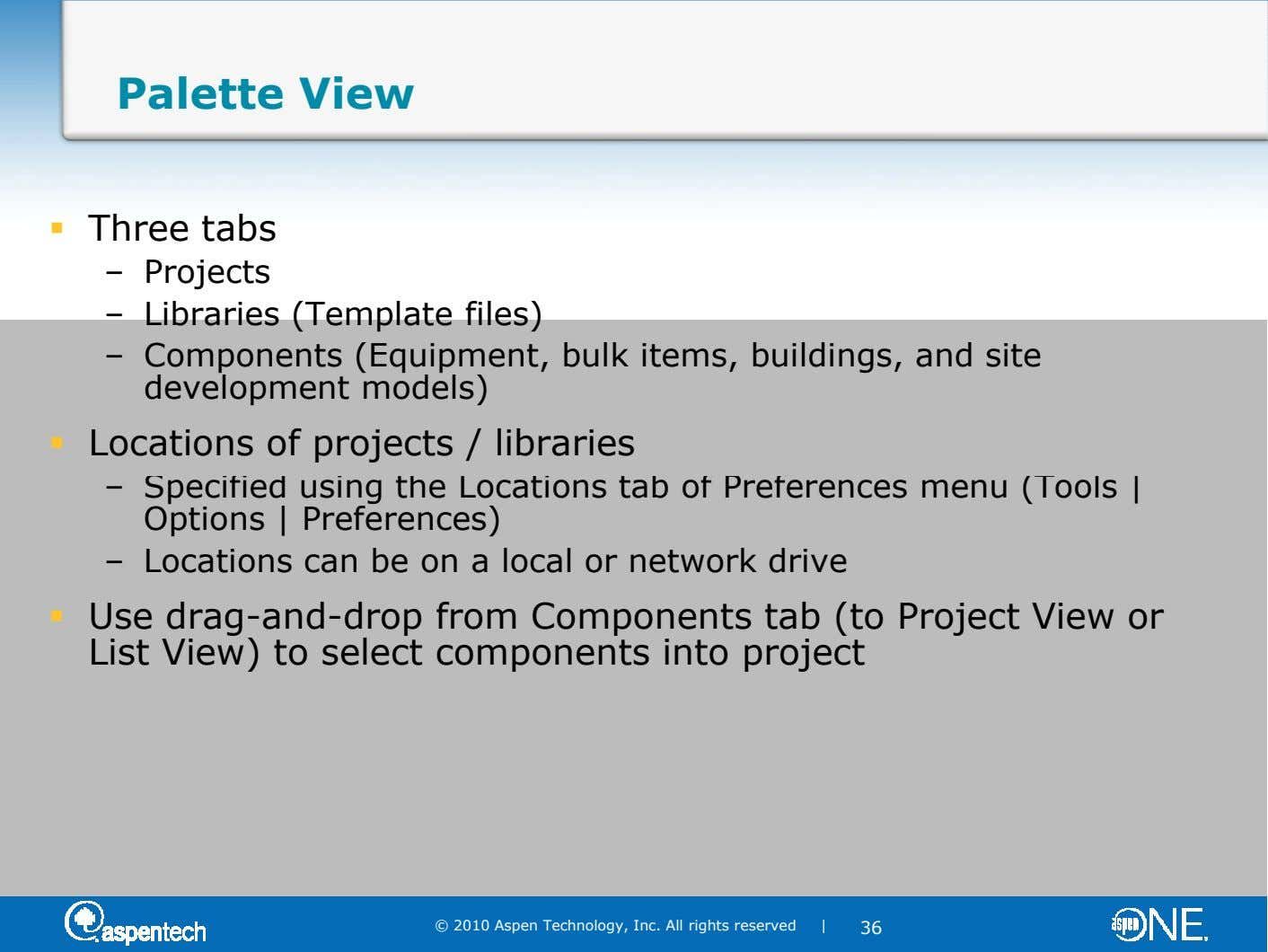 Palette View Three tabs – Projects – Libraries (Template files) – Components (Equipment, bulk items, buildings,