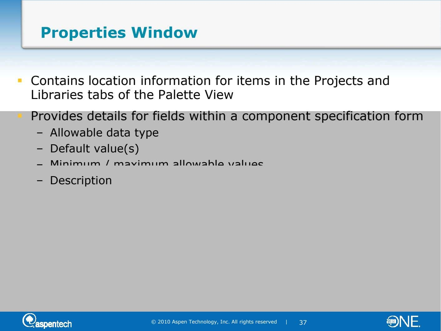 Properties Window Contains location information for items in the Projects and Libraries tabs of the Palette