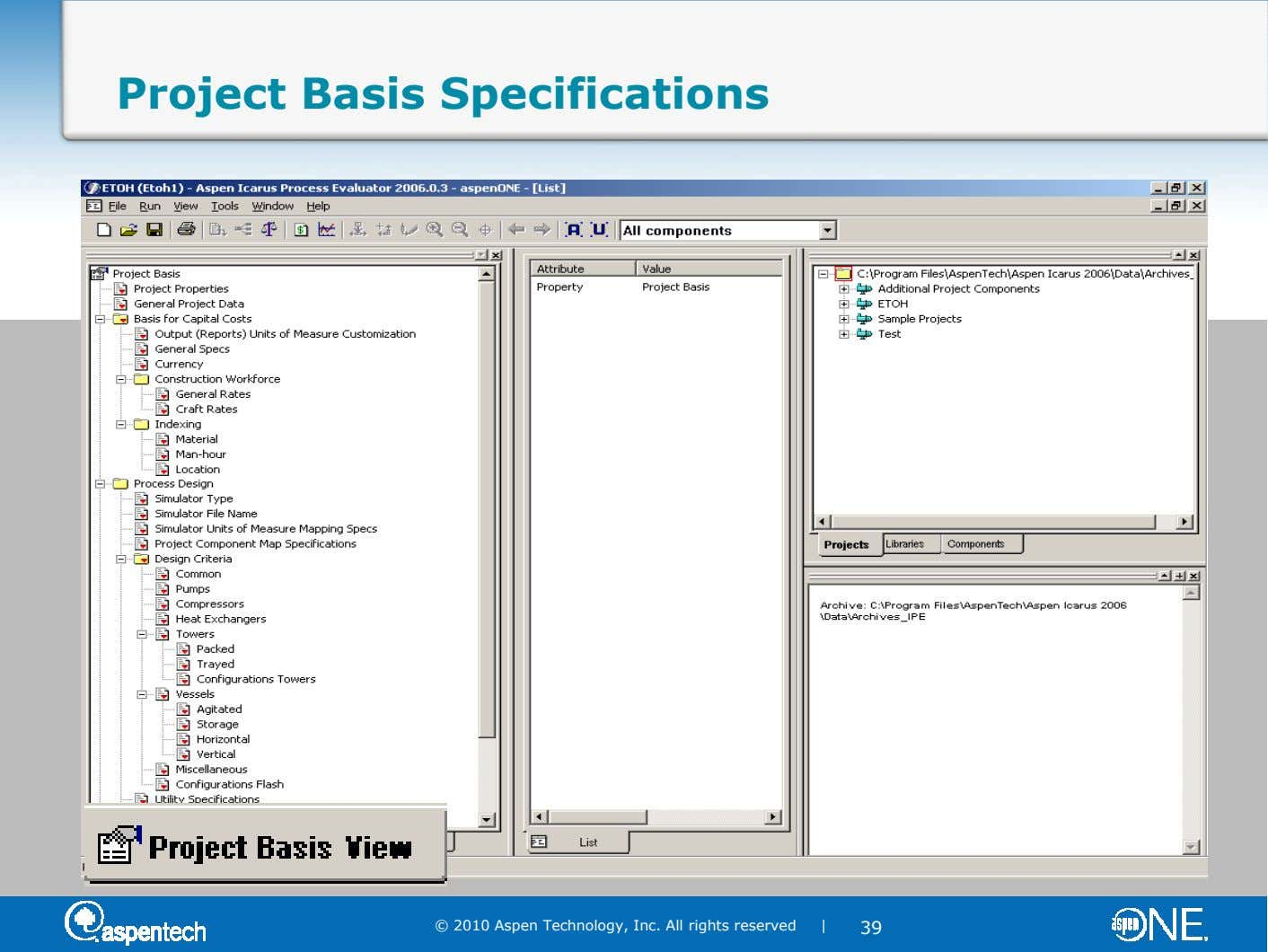 Project Basis Specifications © 2010 Aspen Technology, Inc. All rights reserved | 39