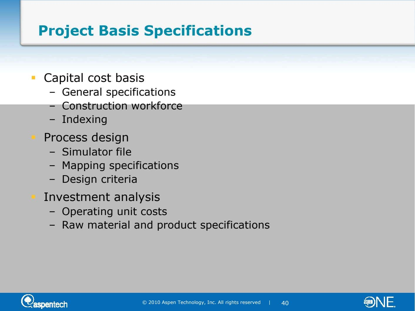 Project Basis Specifications Capital cost basis – General specifications – Construction workforce – Indexing Process design