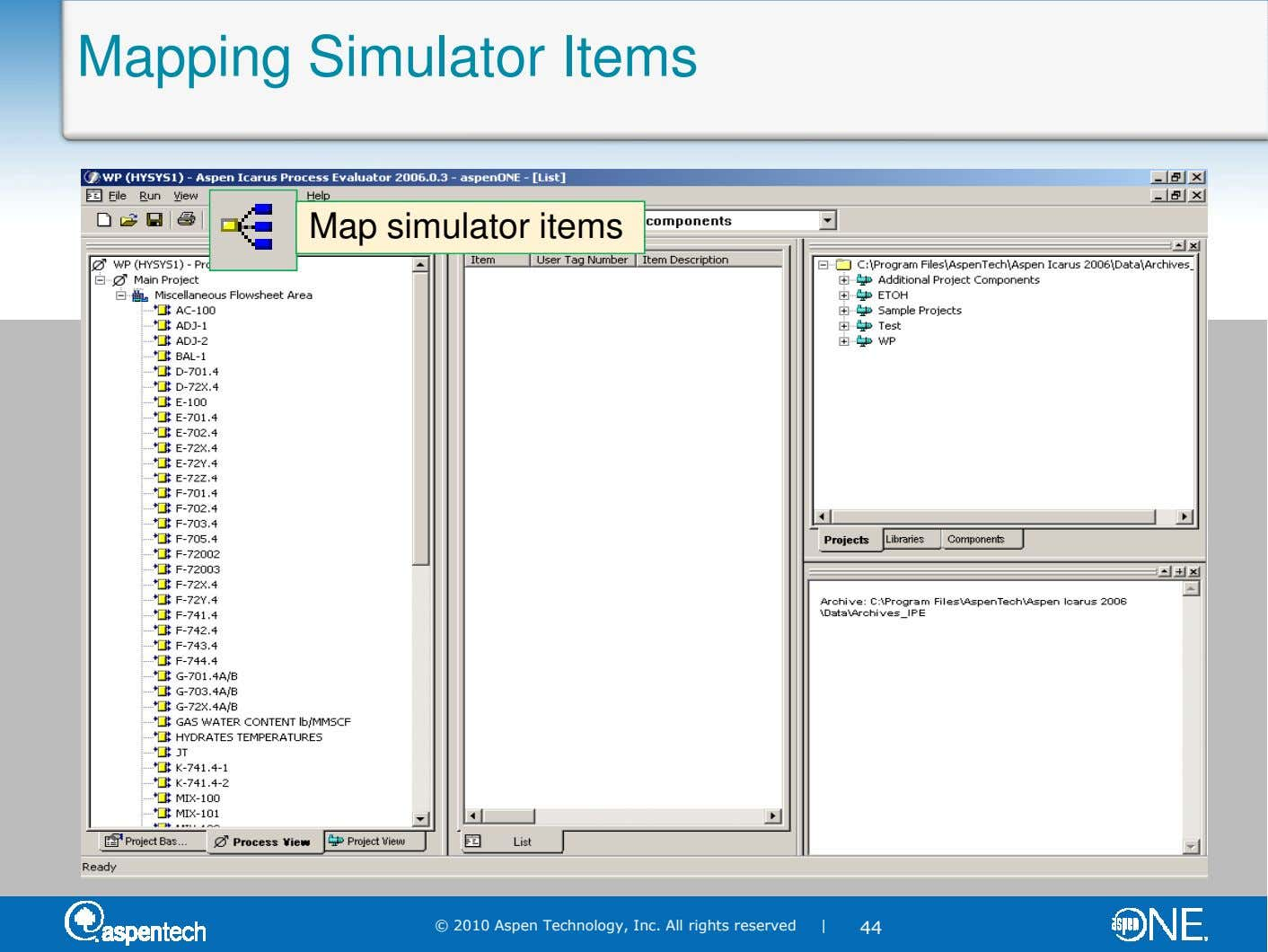 Mapping Simulator Items Map simulator items © 2010 Aspen Technology, Inc. All rights reserved | 44