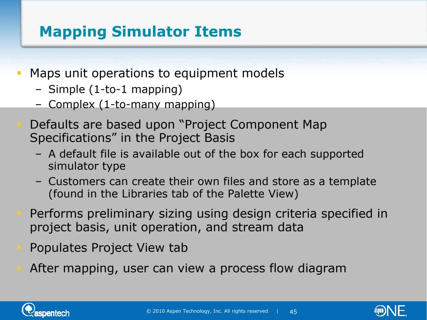 Mapping Simulator Items Maps unit operations to equipment models – Simple (1-to-1 mapping) – Complex (1-to-many