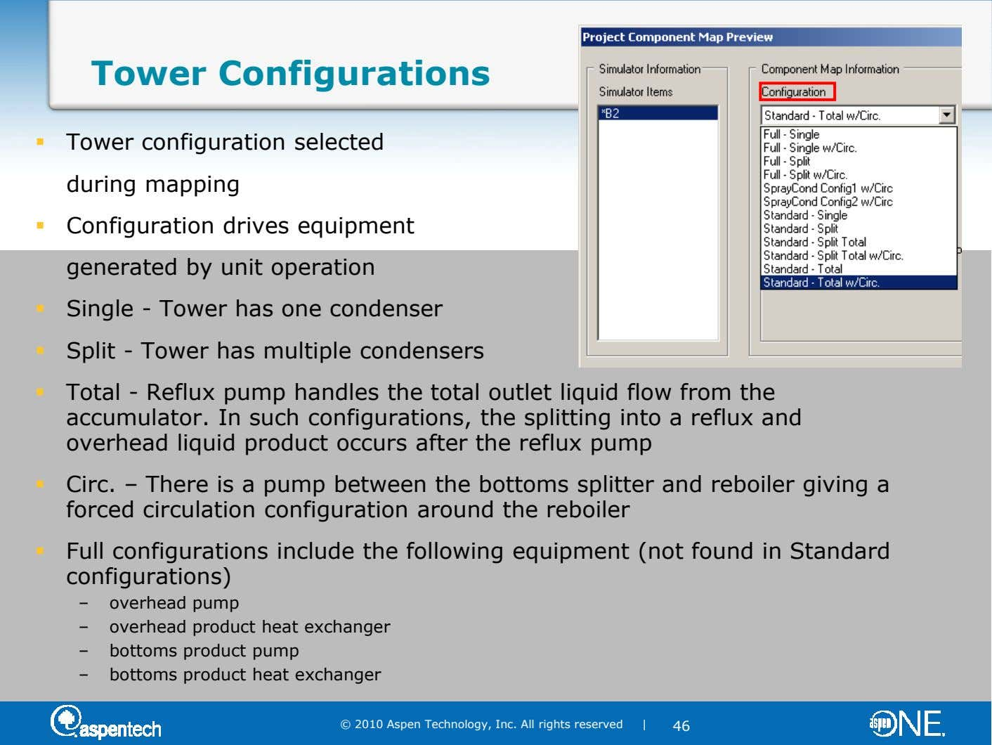 Tower Configurations Tower configuration selected during mapping Configuration drives equipment generated by unit operation Single -
