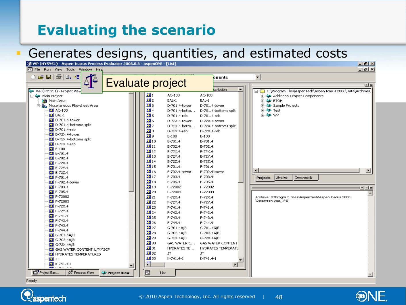 Evaluating the scenario Generates designs, quantities, and estimated costs Evaluate project © 2010 Aspen Technology, Inc.