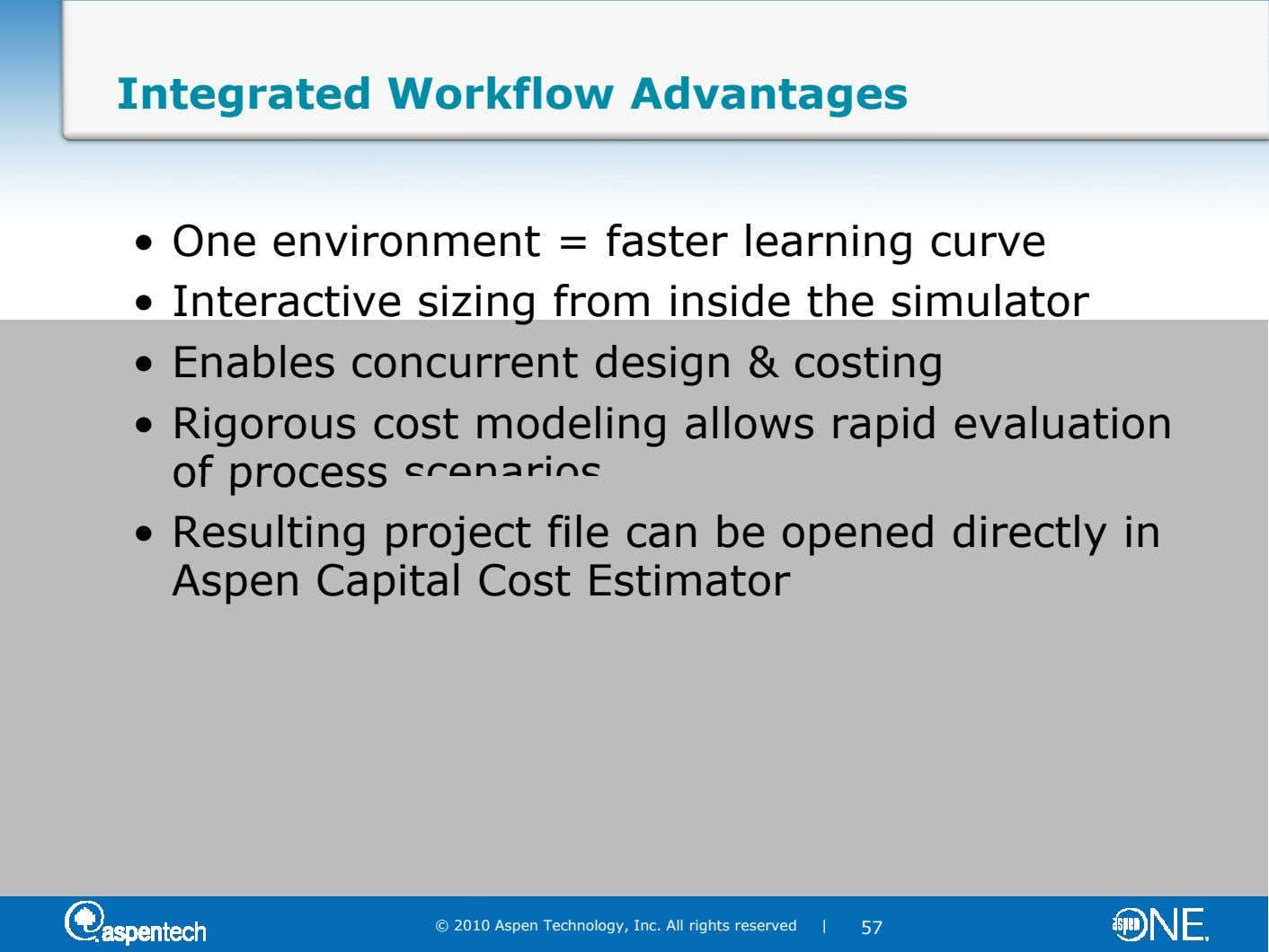 Integrated Workflow Advantages • One environment = faster learning curve • Interactive sizing from inside the