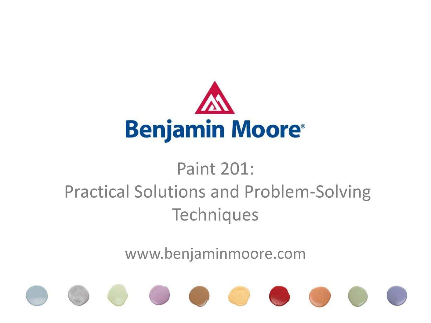 Paint 201: Practical Solutions and Problem-Solving Techniques www.benjaminmoore.com
