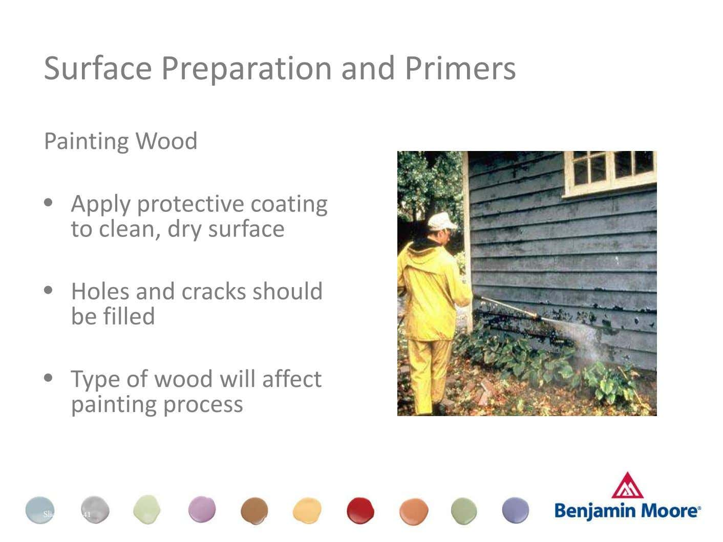 Surface Preparation and Primers Painting Wood • Apply protective coating to clean, dry surface • Holes