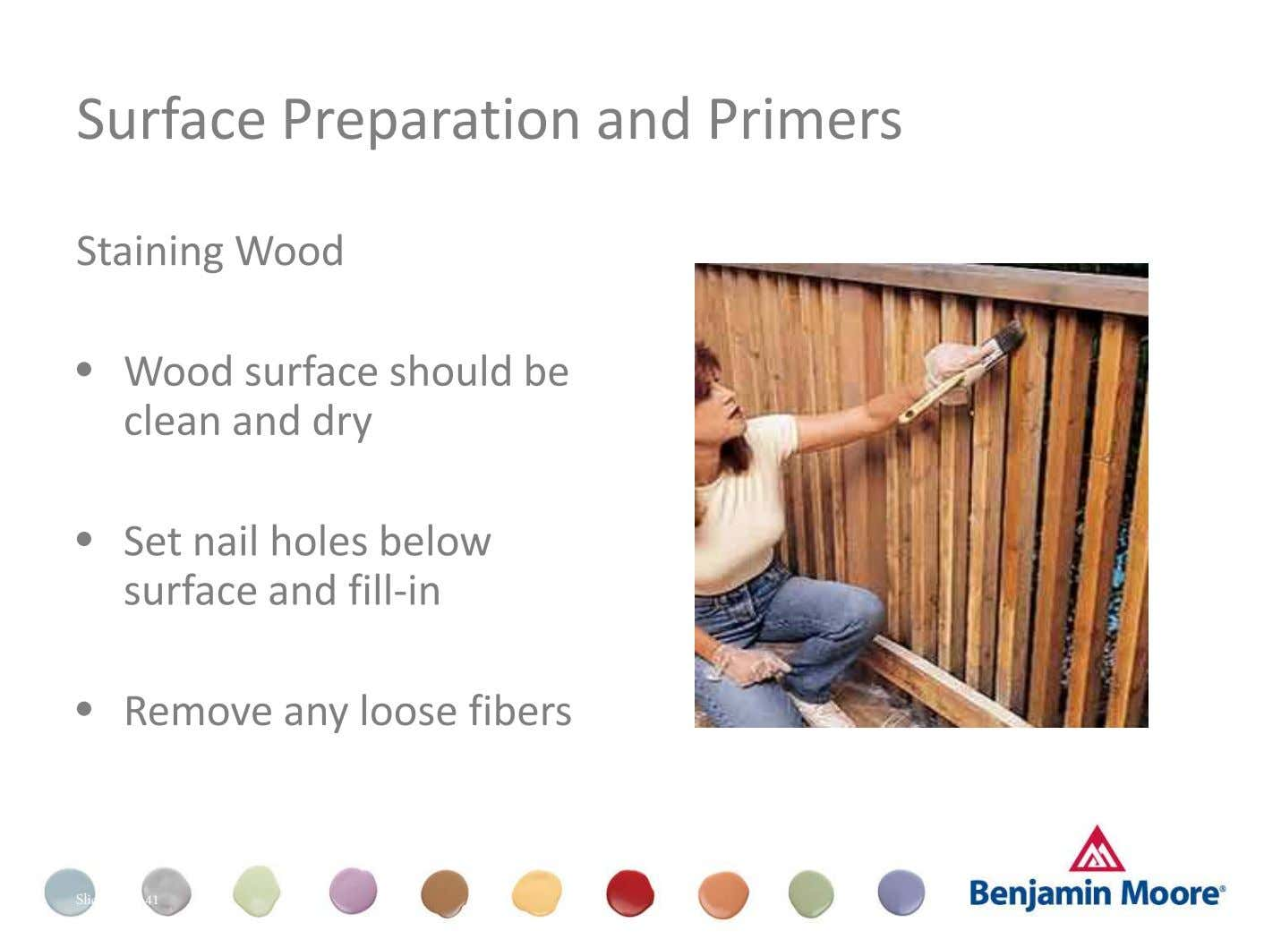 Surface Preparation and Primers Staining Wood • Wood surface should be clean and dry • Set