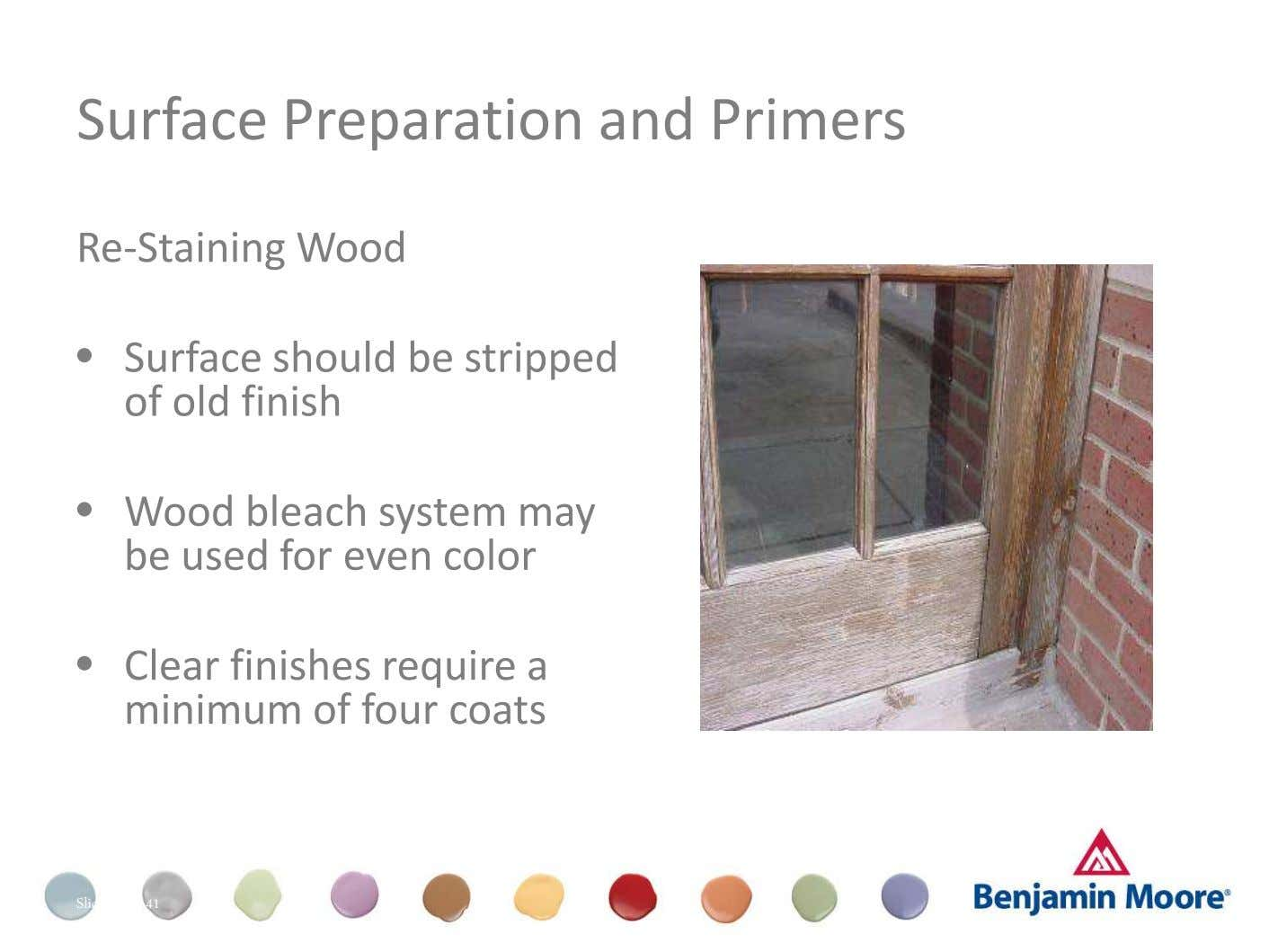 Surface Preparation and Primers Re-Staining Wood • Surface should be stripped of old finish • Wood