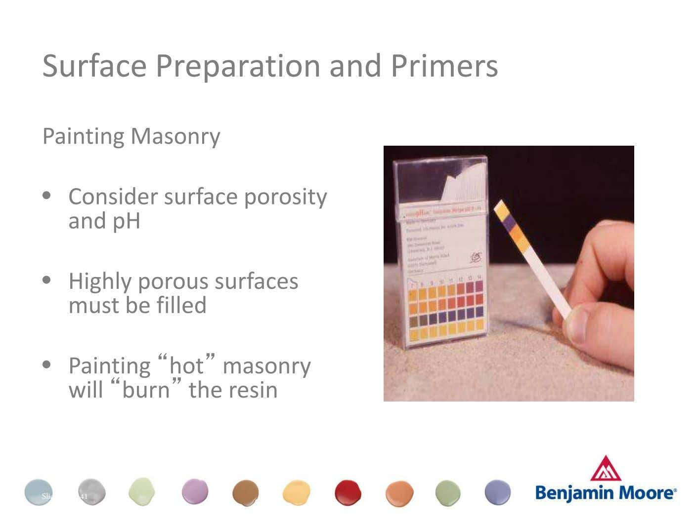 Surface Preparation and Primers Painting Masonry • Consider surface porosity and pH • Highly porous surfaces