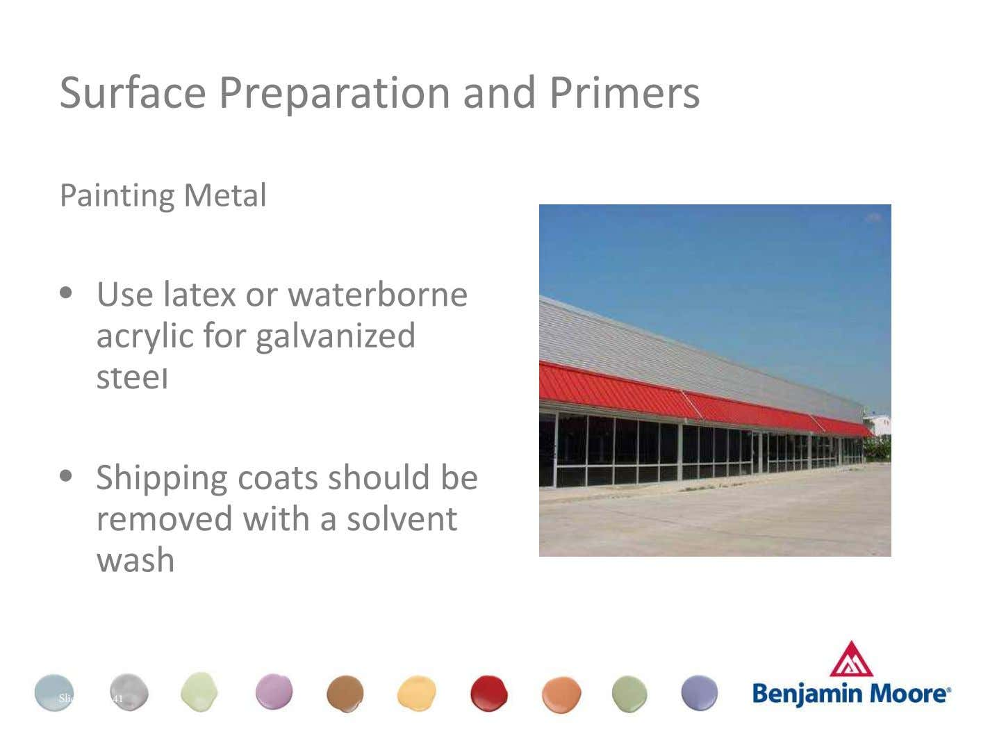 Surface Preparation and Primers Painting Metal • Use latex or waterborne acrylic for galvanized steel •