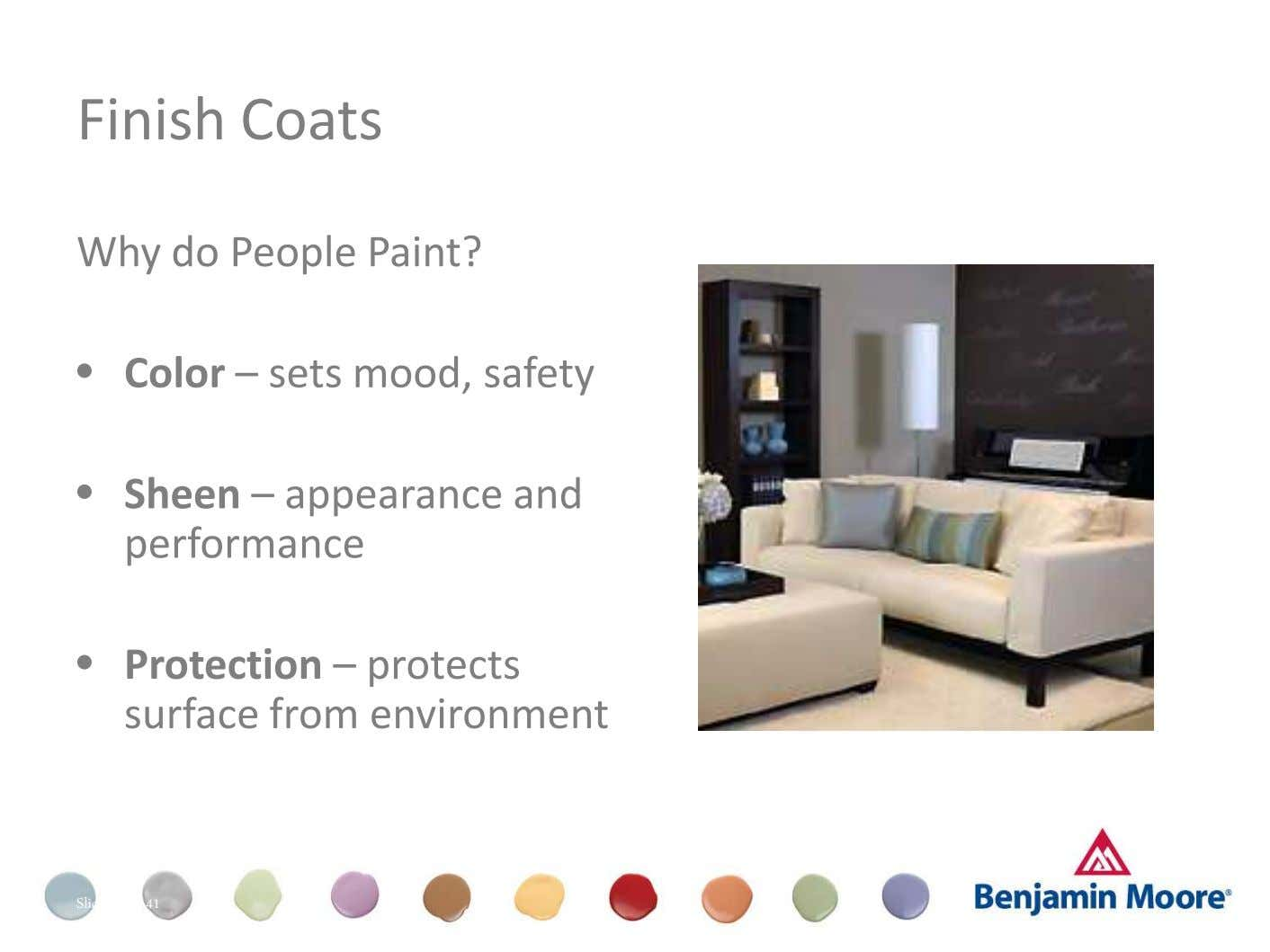 Finish Coats Why do People Paint? • Color – sets mood, safety • Sheen – appearance