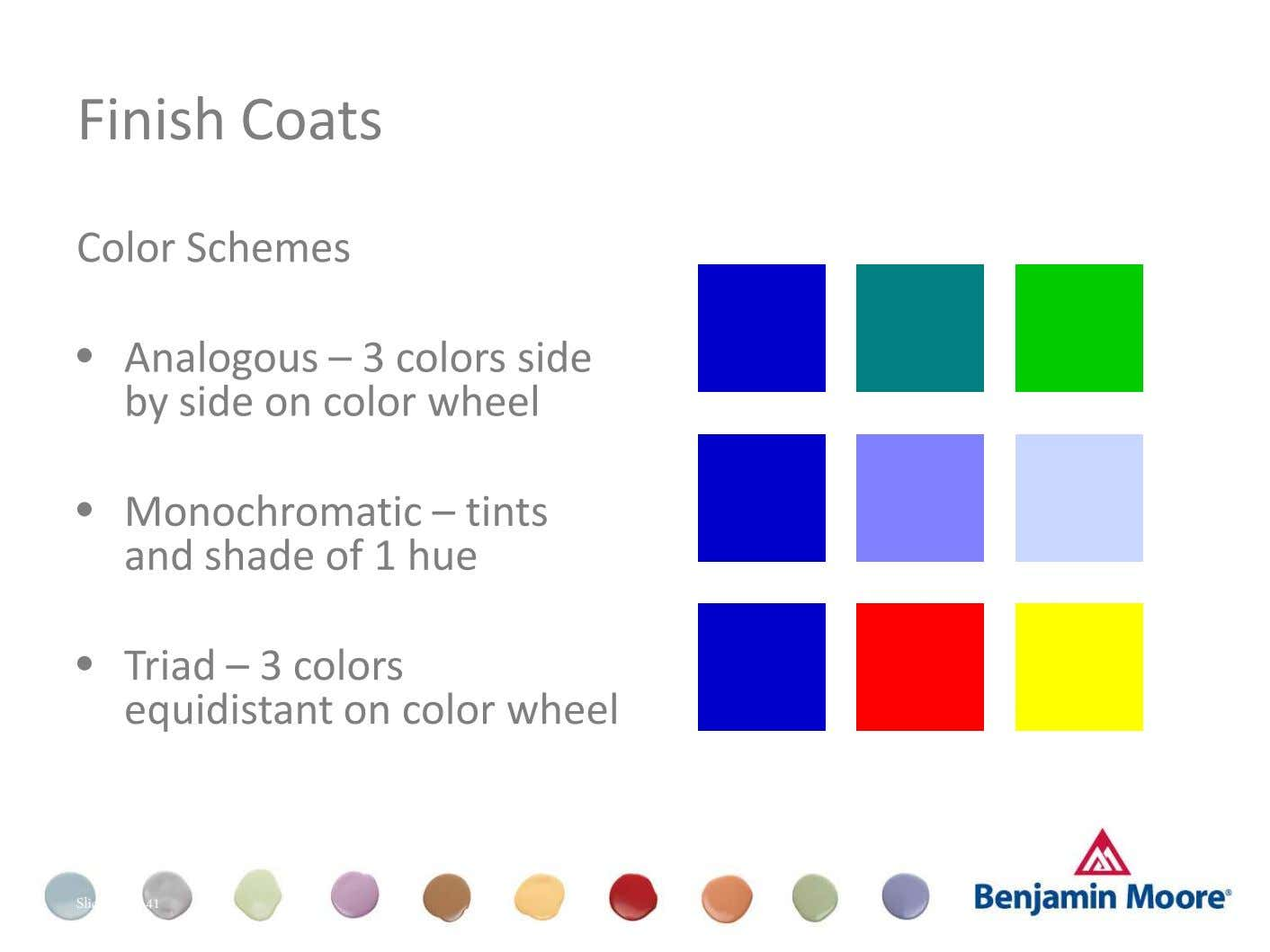 Finish Coats Color Schemes • Analogous – 3 colors side by side on color wheel •