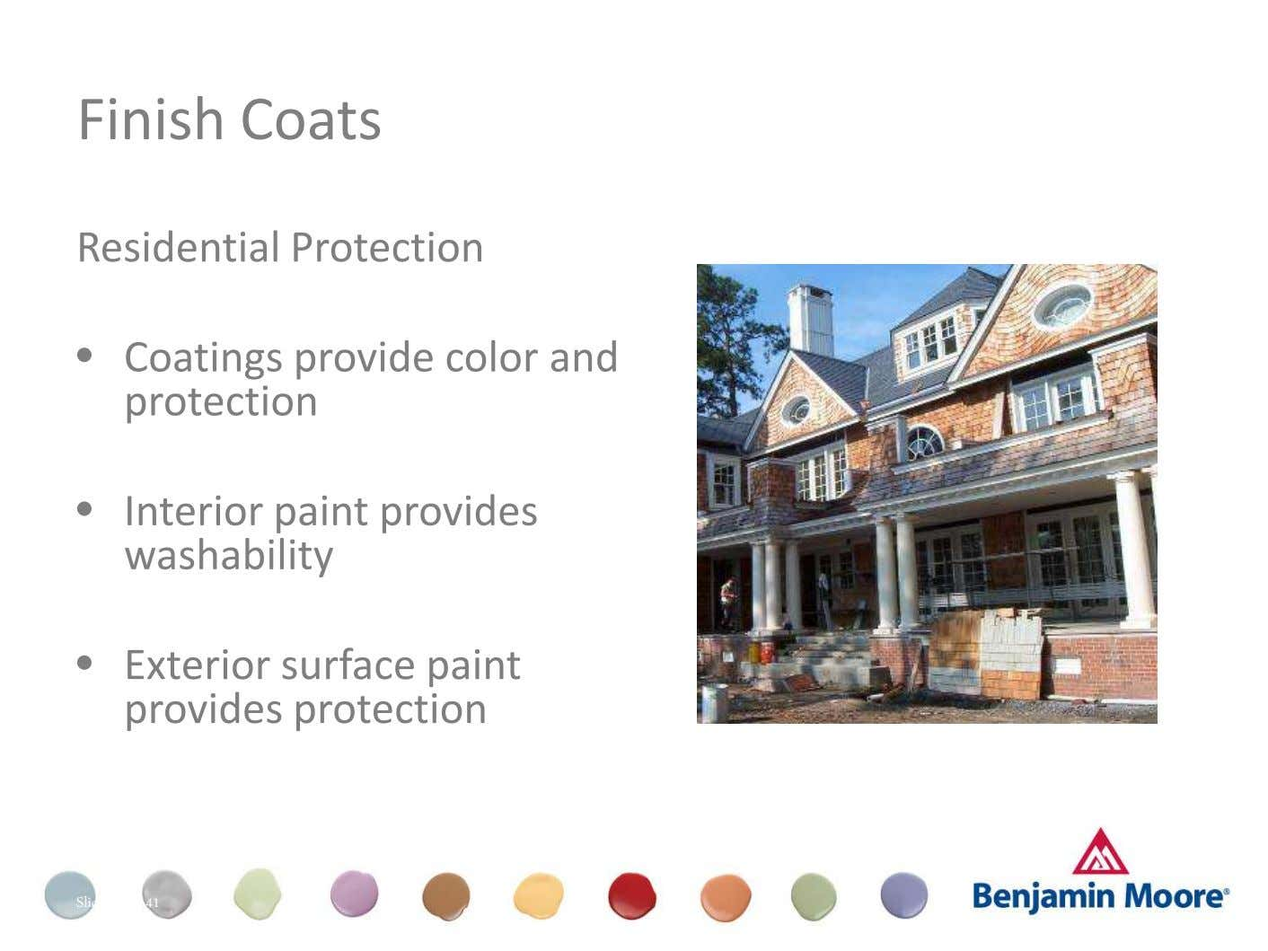 Finish Coats Residential Protection • Coatings provide color and protection Dull (Appearance) • Interior paint provides