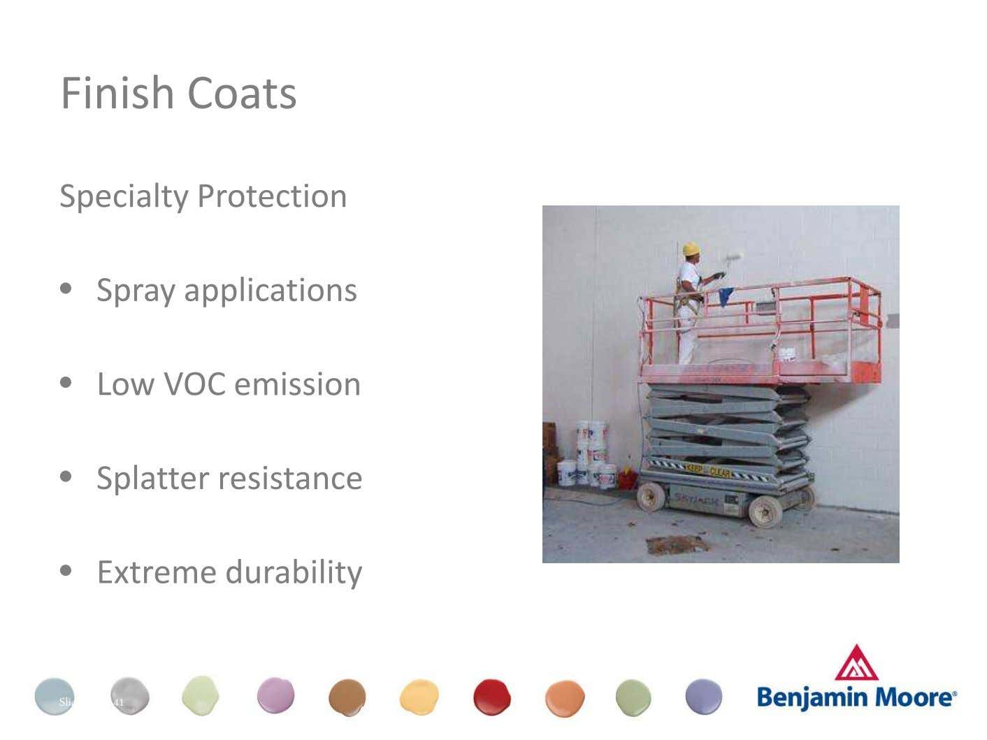 Finish Coats Specialty Protection • Spray applications Dull (Appearance) • Low VOC emission • Splatter resistance