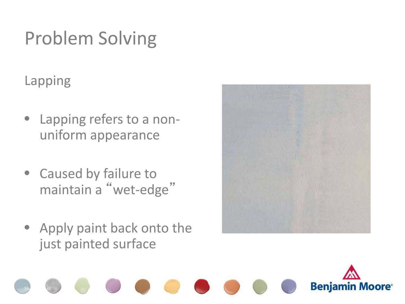 Problem Solving Lapping • Lapping refers to a non- uniform appearance Dull (Appearance) • Caused by