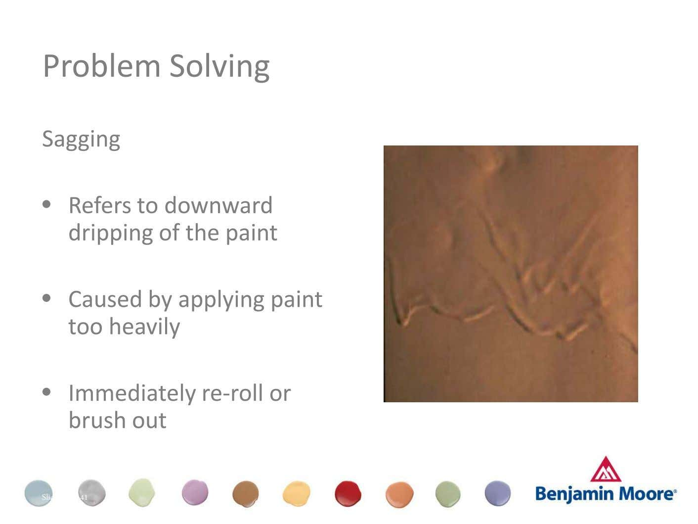 Problem Solving Sagging • Refers to downward dripping of the paint Dull (Appearance) • Caused by