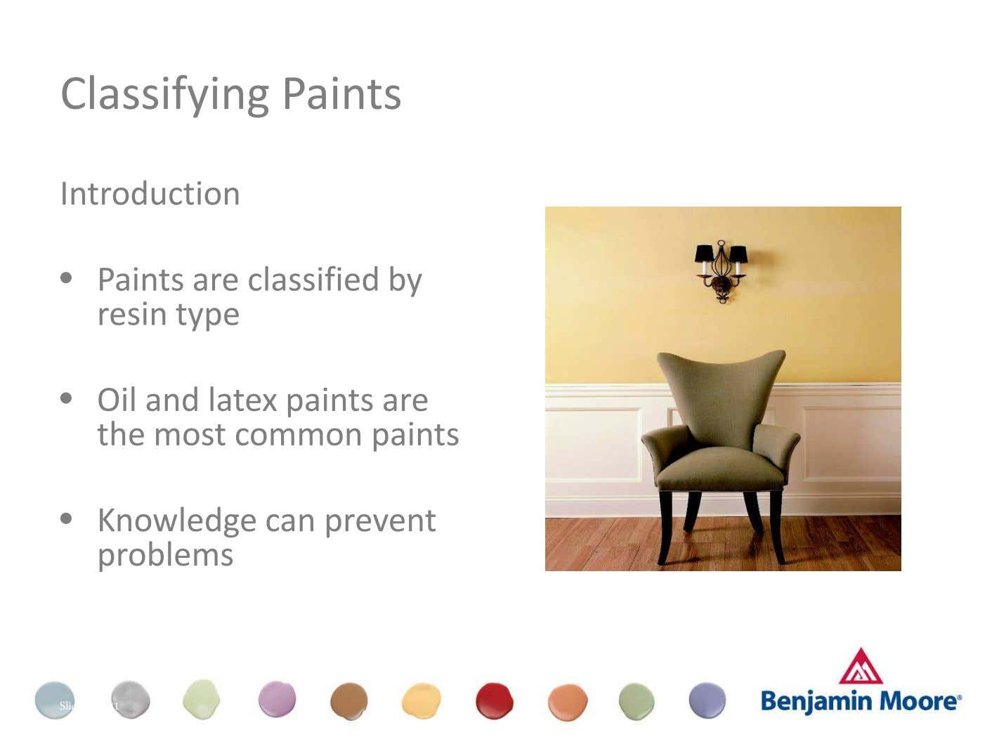 Classifying Paints Introduction • Paints are classified by resin type • Oil and latex paints are