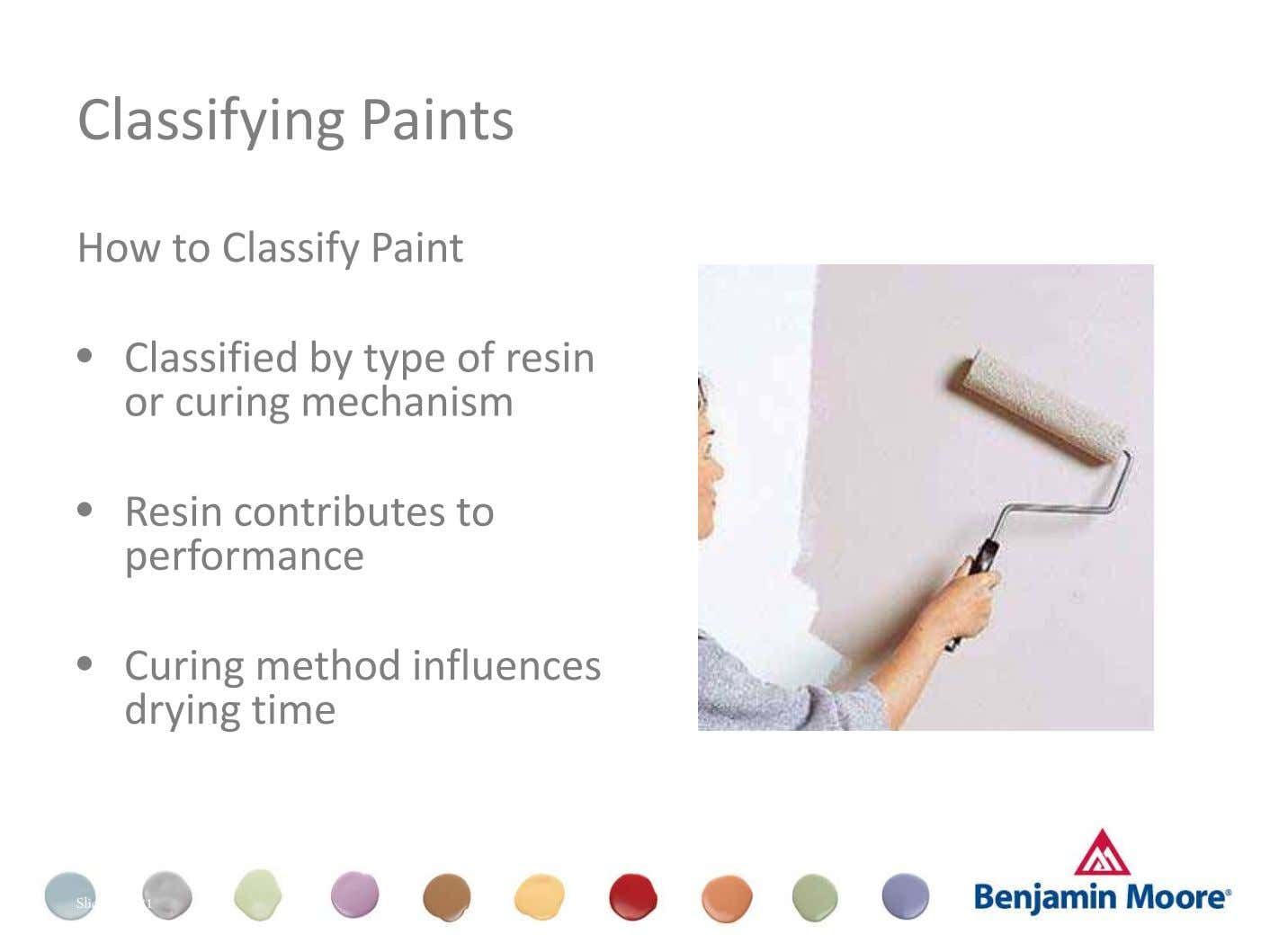Classifying Paints How to Classify Paint • Classified by type of resin or curing mechanism •