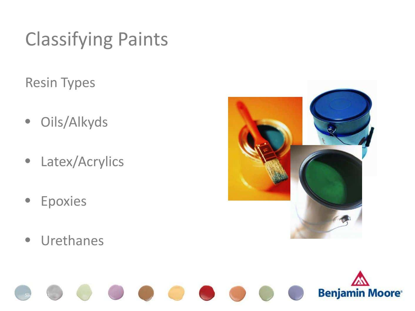 Classifying Paints Resin Types • Oils/Alkyds • Latex/Acrylics • Epoxies • Urethanes Slide 6 of 41