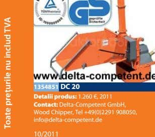 1354851 DC 20 Detalii produs: 1.260 €, 2011 Contact: Delta-Competent GmbH, Wood Chipper, Tel +49(0)2291
