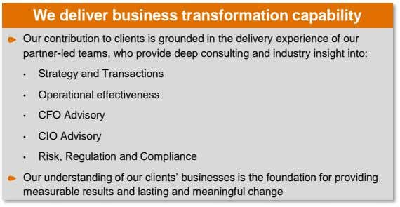 We deliver business transformation capability Our contribution to clients is grounded in the delivery experience