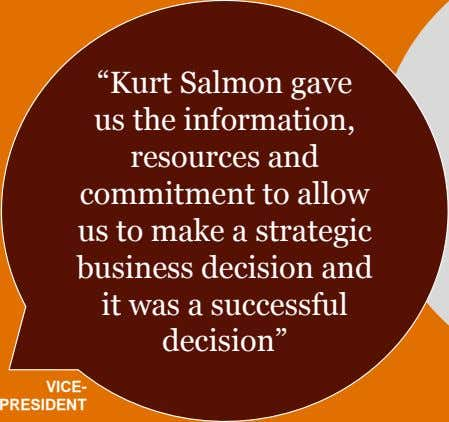 """Kurt Salmon gave us the information, resources and commitment to allow us to make a"