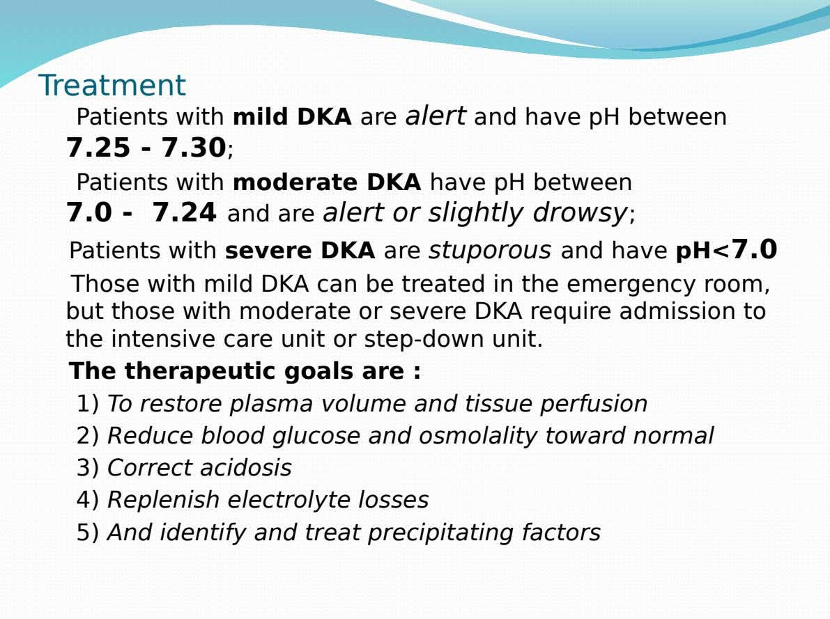 Treatment Patients with mild DKA are alert and have pH between 7.25 - 7.30; Patients with