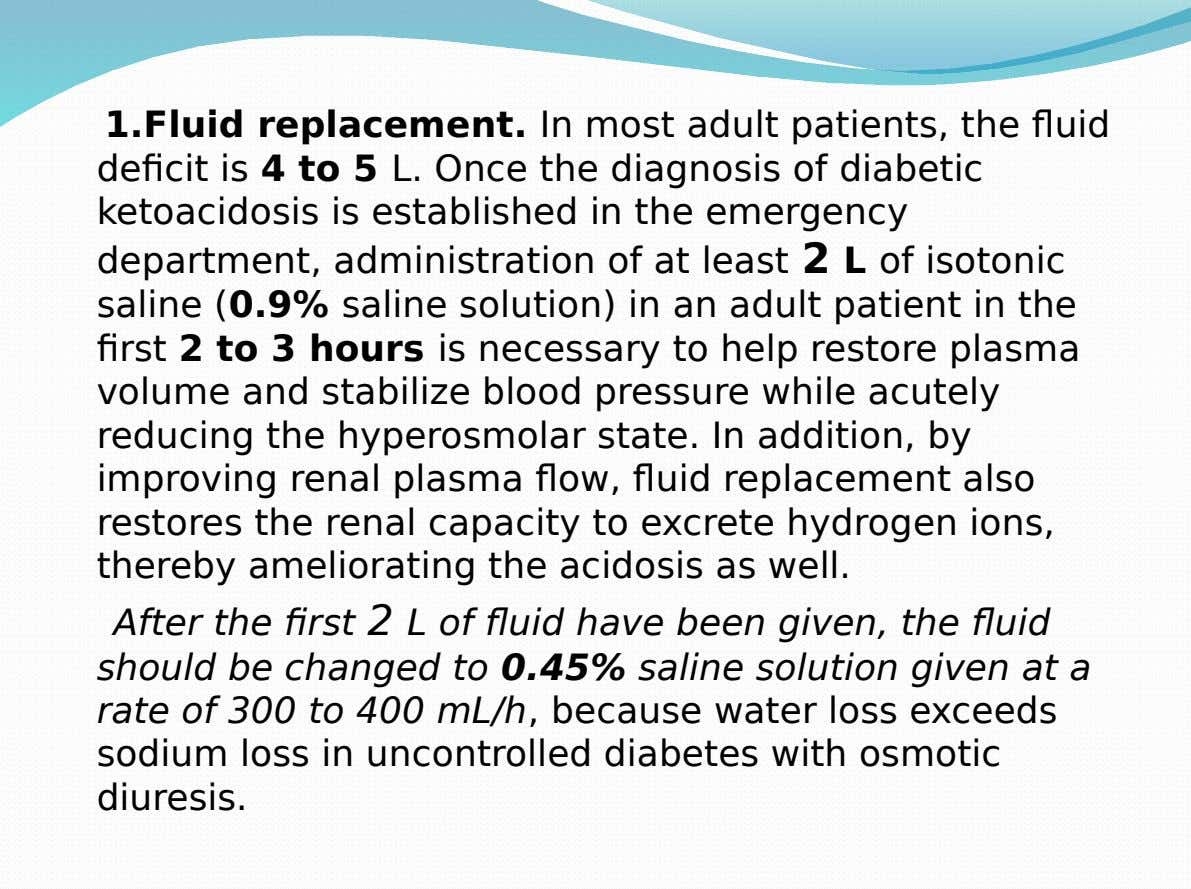 1.Fluid replacement. In most adult patients, the fluid deficit is 4 to 5 L. Once the
