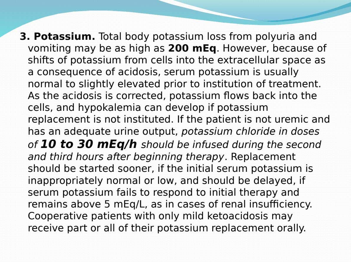 3. Potassium. Total body potassium loss from polyuria and vomiting may be as high as 200