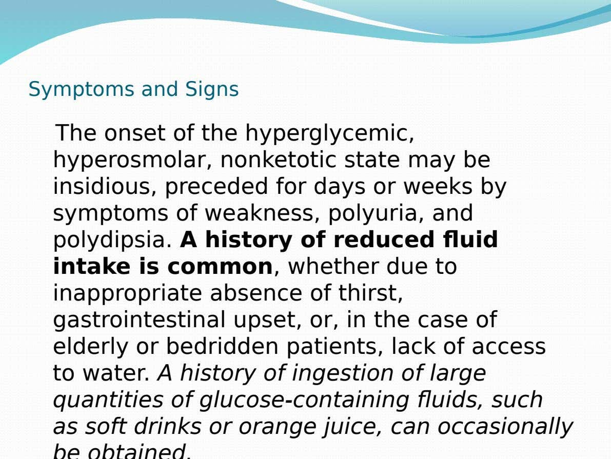 Symptoms and Signs The onset of the hyperglycemic, hyperosmolar, nonketotic state may be insidious, preceded for