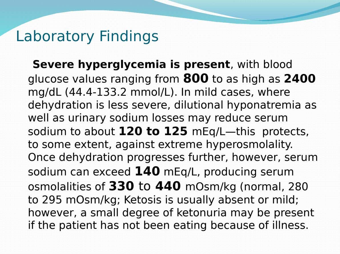Laboratory Findings Severe hyperglycemia is present, with blood glucose values ranging from 800 to as high