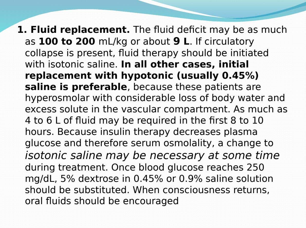 1. Fluid replacement. The fluid deficit may be as much as 100 to 200 mL/kg or