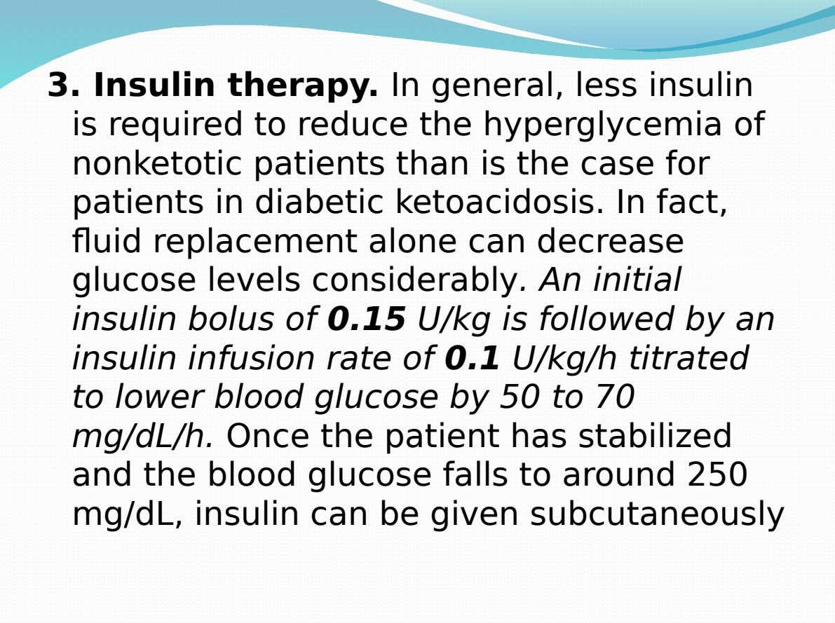 3. Insulin therapy. In general, less insulin is required to reduce the hyperglycemia of nonketotic patients