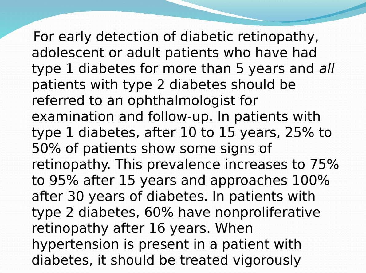 For early detection of diabetic retinopathy, adolescent or adult patients who have had type 1 diabetes
