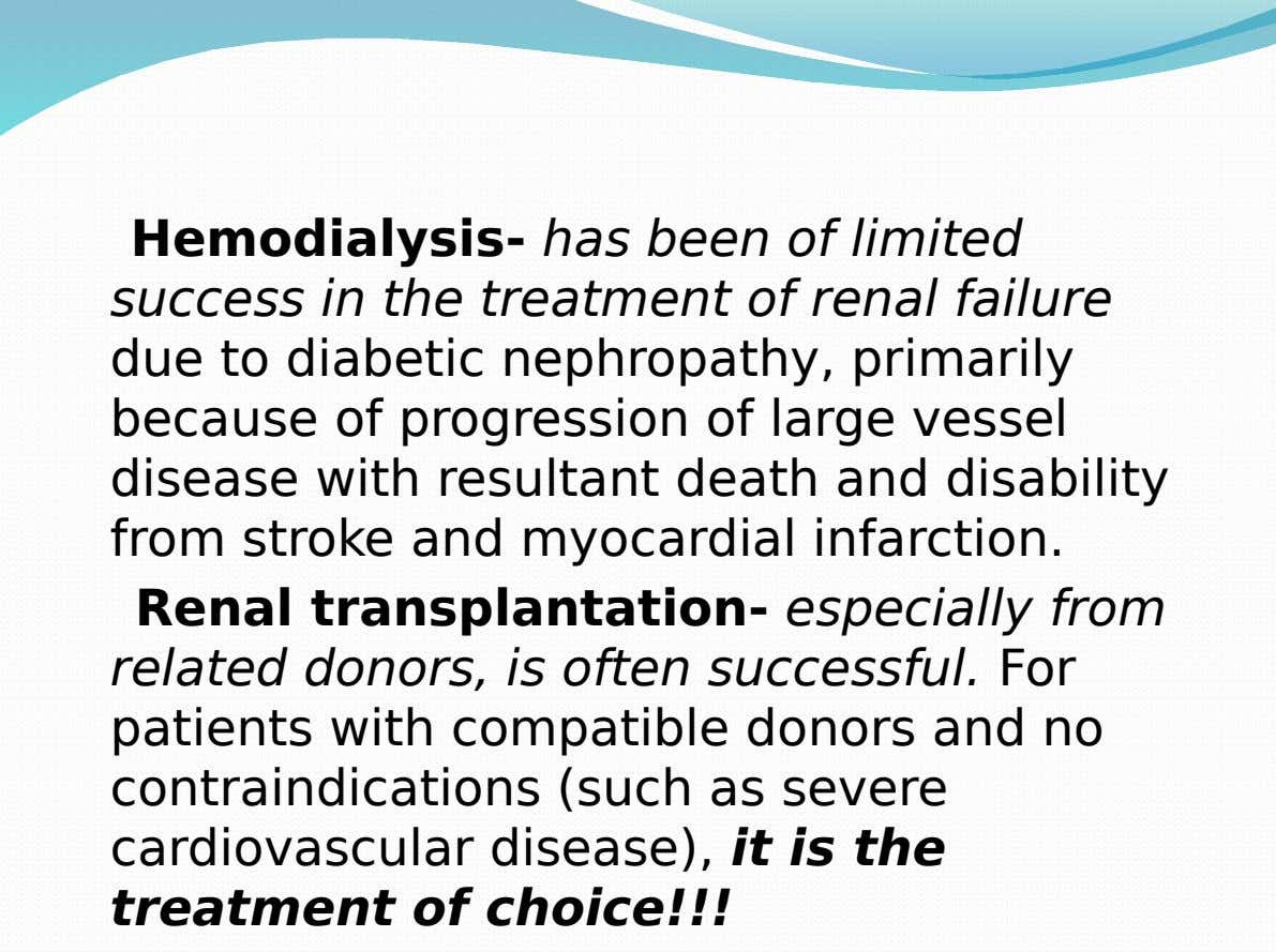 Hemodialysis- has been of limited success in the treatment of renal failure due to diabetic nephropathy,