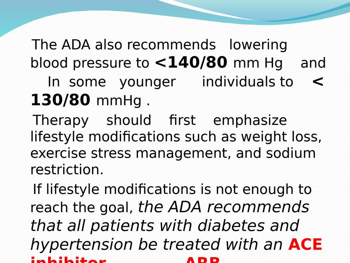 The ADA also recommends lowering blood pressure to <140/80 mm Hg and In some younger individuals