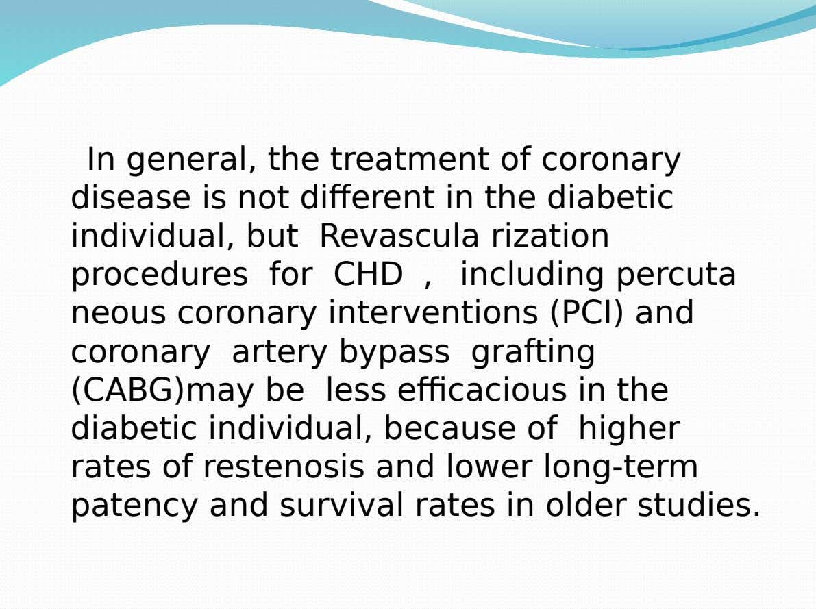 In general, the treatment of coronary disease is not different in the diabetic individual, but Revascula