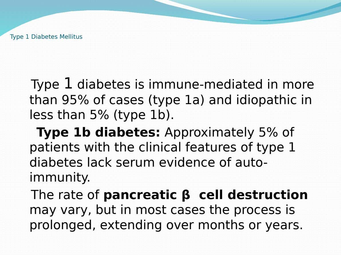 Type 1 Diabetes Mellitus Type 1 diabetes is immune-mediated in more than 95% of cases (type