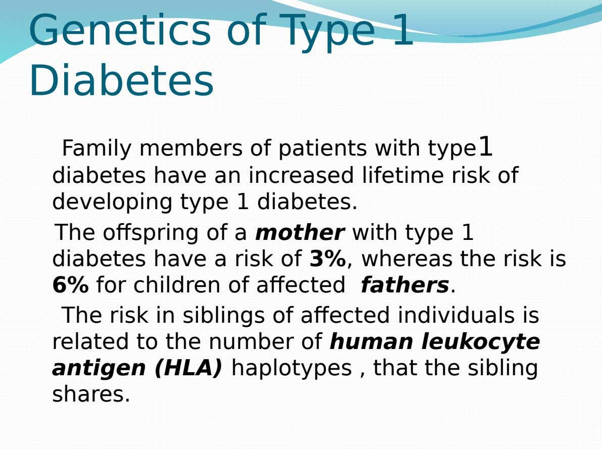 Genetics of Type 1 Diabetes Family members of patients with type1 diabetes have an increased lifetime