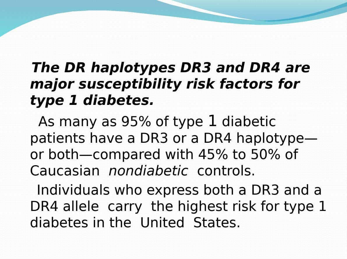 The DR haplotypes DR3 and DR4 are major susceptibility risk factors for type 1 diabetes. As